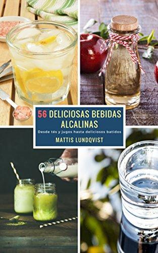 56 Deliciosas Bebidas Alcalinas: Desde tés y jugos hasta deliciosos batidos (Spanish Edition)