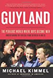 Guyland: The Perilous World Where Boys Become Men, Michael Kimmel, 0060831340