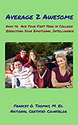 Average 2 Awesome: How to Ace Your First Year in College Exercising Your Emotional Intelligence