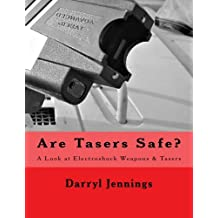 Are Tasers Safe?: A Look at Electroshock Weapons & Tasers