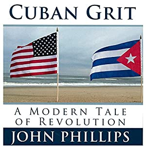Cuban Grit: A Modern Tale of Revolution Audiobook
