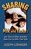 Sharing Milk and Cookies and Tons of Other Activities Dads can Do with Their Kids, Joseph Loranger, 1596637943