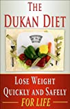 Dukan Diet: Lose Weight Quickly and Safely for Life with the Dukan Diet Plan (weight loss, diets, diet plans Book 2)