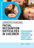 Understanding Facial Recognition Difficulties in Children, Nancy L. Mindick, 1849058024