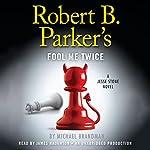 Robert B. Parker's Fool Me Twice: A Jesse Stone Novel | Michael Brandman,Robert B. Parker (creator)