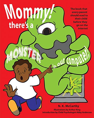 Mommy! There's a Monster in our Computer: The book every parent should read to their child before they go on the Internet