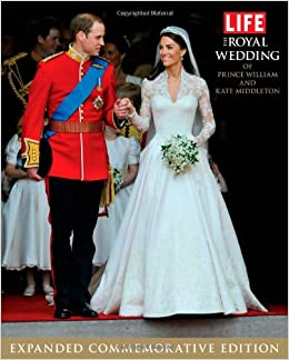 LIFE The Royal Wedding Of Prince William And Kate Middleton Expanded Commemorative Edition Life Books Editors 9781603202169