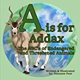 A is for Addax: The ABC's of Endangered and Threatened Animals