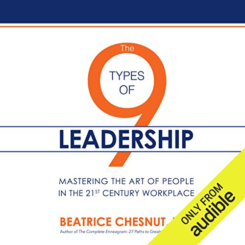 The 9 Types of Leadership: Mastering the Art of People in the 21st Century Workplace by Audible Studios