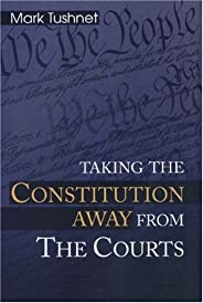 Taking the Constitution Away from the Courts (English Edition)
