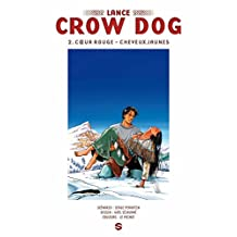 Lance Crow Dog T02 : Coeur rouge - Cheveux jaunes (French Edition)