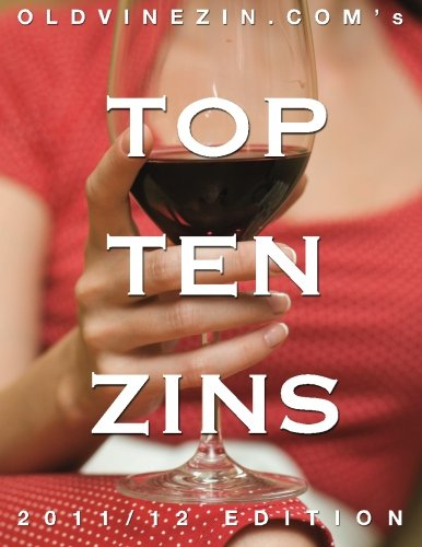 OldVineZin.com's Top Ten Zins: 2011/12 Edition: The Year's Best (red) Zinfandel Wine, As Chosen By The Zinfandel Enthusiasts of OldVineZin.com (Vine Old Zinfandel)