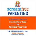 ScreamFree Parenting: The Revolutionary Approach to Raising Your Kids by Keeping Your Cool Audiobook by Hal Edward Runkel Narrated by Hal Edward Runkel