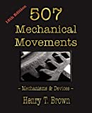 img - for 507 Mechanical Movements: Mechanisms and Devices by Henry T. Brown (2-Apr-2010) Paperback book / textbook / text book