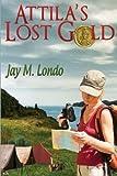 Attila's Lost Gold, Jay M. Londo, 1475221282