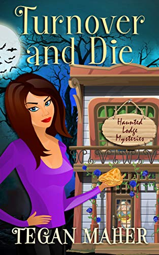 Turnover and Die: A Haunted Lodge Cozy Mystery (Haunted Lodge Cozy Mysteries Book 3) by [Maher, Tegan]