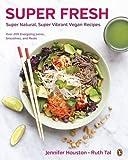 Super Fresh: Super Natural, Super Vibrant Vegan Recipes