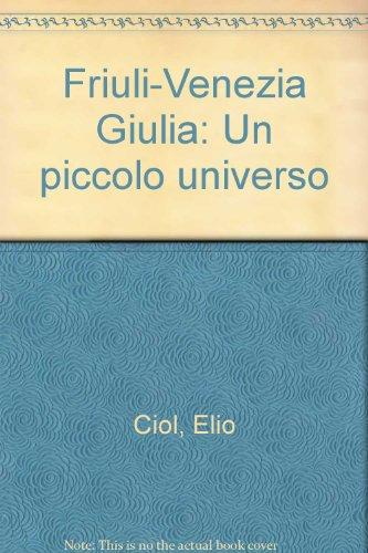 friuli-venezia-giulia-un-piccolo-universo-italian-edition