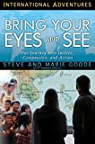 Bring Your Eyes and See: Our Journey into Justice, Compassion, and Action (International Adventures)