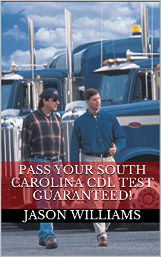 Pass Your South Carolina CDL Test Guaranteed! 100 Most Common South Carolina Commercial Driver's License With Real Practice Questions