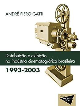 Distribuição e exibição na Indústria cinematográfica brasileira (1993-2003) (Mnemocine) por [Gatti, André Piero]
