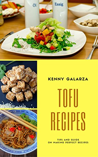Tofu Delicious Recipes : Best 50 Delicious of Tofu Cookbook (Tofu Recipes, Tofu Recipe Book, Tofu Recipe Cookbook, Tofu Cookbook, Tofu Making, Tofu Quick And Easy, Tofu Cooking) by Kenny Galarza