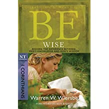 Be Wise (1 Corinthians): Discern the Difference Between Man's Knowledge and God's Wisdom (The BE Series Commentary) (English Edition)