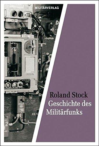 Geschichte des Militärfunks: Von den Anfängen bis zur Gegenwart (Militärverlag)