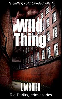 Wild Thing: 'a chilling cold-blooded killer' (Ted Darling crime series Book 7) by [Krier, L M]