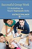 Successful Group Work: 13 Activities to Teach Teamwork Skills (Teacher Tools Book 2)