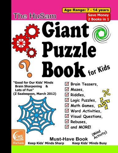 The HuSam Giant Puzzle Book for Kids  ---  Brain Teasers, Mazes, Riddles, Logic Puzzles, Math Games, Word Activities, Visual Questions, Rebuses, and MORE! ( Mind Activity )