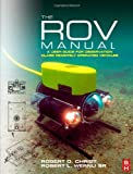img - for The ROV Manual: A User Guide for Observation Class Remotely Operated Vehicles by Robert D Christ (2007-08-27) book / textbook / text book