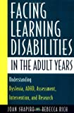 Facing Learning Disabilities in the Adult Years: Understanding Dyslexia, ADHD, Assessment, Intervention, and Research. by Shapiro Joan Rich Rebecca (1999-09-09) Hardcover
