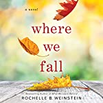 Where We Fall: A Novel | Rochelle B. Weinstein