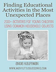 Finding Educational Activities in the Most Unexpected Places: 200+ Activities for Young Children Using Common Household Objects