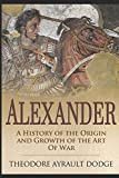 img - for Alexander: A History of the Origin and Growth of the Art of War book / textbook / text book