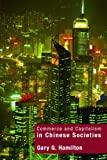 Commerce and Capitalism in Chinese Societies, Hamilton, Gary, 0415157048