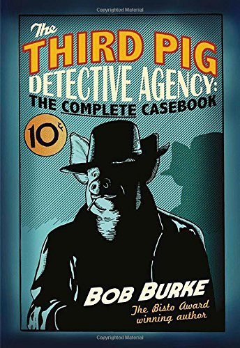 Read Online The Third Pig Detective Agency: The Complete Casebook by Bob Burke (26-Mar-2015) Paperback pdf epub
