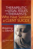 Therapeutic and Legal Issues for Therapists Who Have Survived a Client Suicide, Kayla Miriyam Weiner, 0789023776