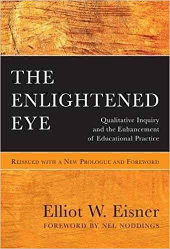 Enlightening Eye Qualitative Inquiry and the Enhancement of Educational Practice
