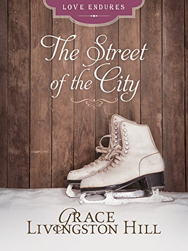 The Street of the City (Love Endures) by [Hill, Grace Livingston]