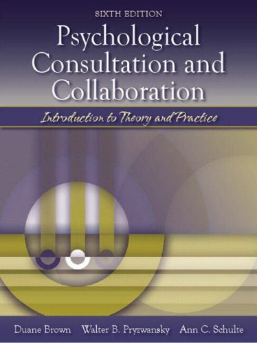 Psychological Consultation and Collaboration: Introduction to Theory and Practice (6th Edition) by Duane Brown (2005-04-04)