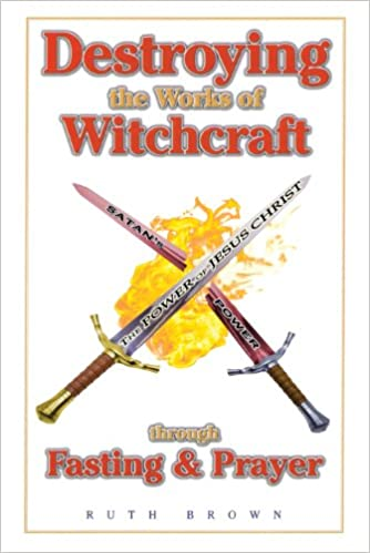 Destroying the works of witchcraft through fasting and prayer destroying the works of witchcraft through fasting and prayer kindle edition by ruth brown religion spirituality kindle ebooks amazon fandeluxe Gallery