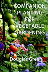 Companion Planting for Vegetable Gardening (English Edition)