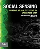 Social Sensing : Building Reliable Systems on Unreliable Data, Wang, Dong and Abdelzaher, Tarek, 0128008679