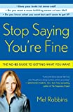 Book cover from Stop Saying Youre Fine: The No-BS Guide to Getting What You Want by Mel Robbins
