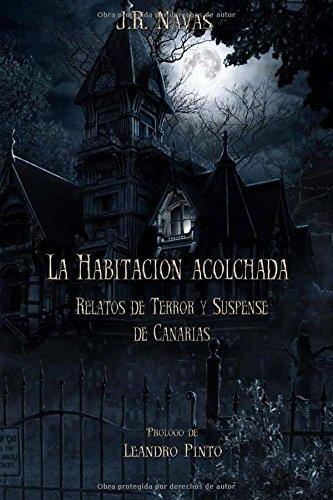 La Habitacion Acolchada: Relatos de Terror y Suspense de Canarias (La Habitación Acolchada) Tapa blanda – 3 ago 2016 J.R. Navas Leandro Pinto 1533077932 Occult & Supernatural