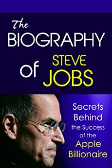 Amazon.com: The Biography of Steve Jobs: Secrets behind the Success of ...