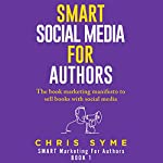 SMART Social Media for Authors: The Practical Guide for Anyone to Sell More Books | Chris Syme