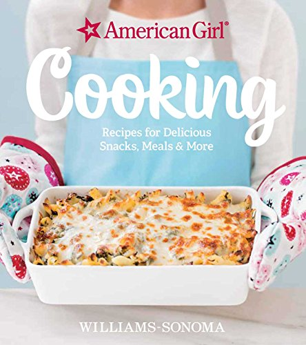 American Girl Cooking: Recipes for Delicious Snacks, Meals & More by Williams-Sonoma, American Girl